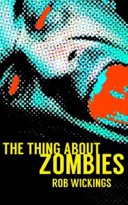 THE THING ABOUT ZOMBIES