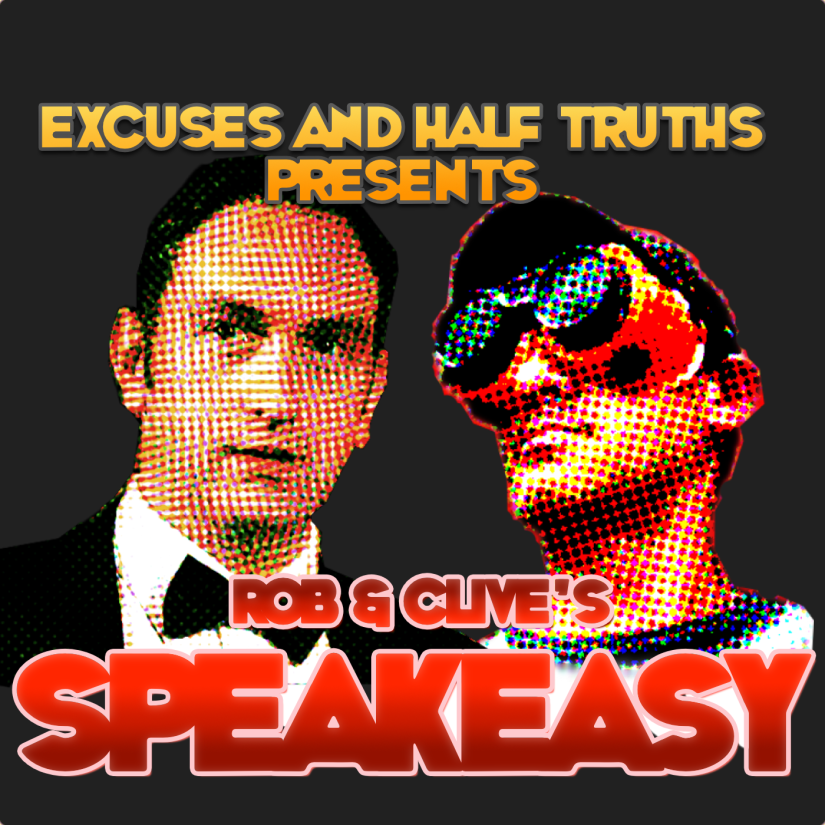 Excuses And Half Truths Presents: Rob & Clive's Speakeasy!