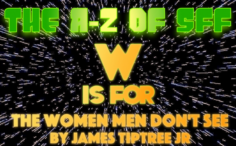 The A To Z Of SFF: W Is For The Women Men Don't See