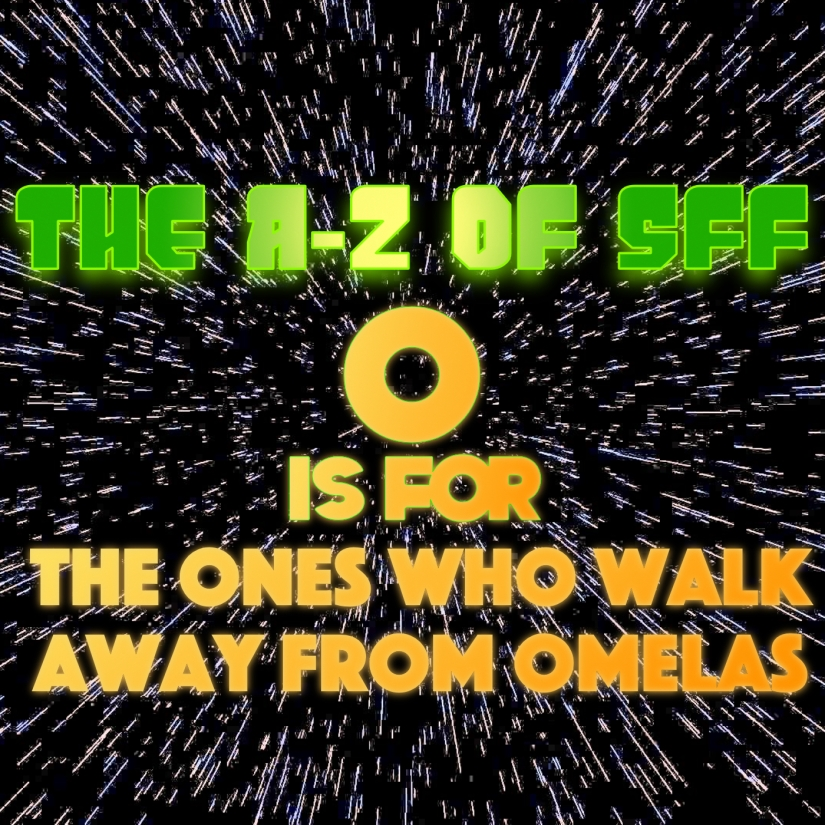 The A To Z Of SFF: O Is For The Ones Who Walk Away From Omelas